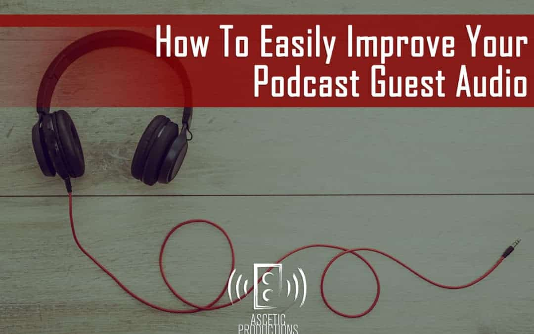 45c760e4e29 How To Easily Improve Your Podcast Guest Audio | Counterweight Creative