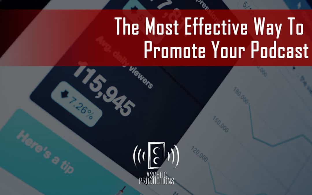 The Most Effective Way To Promote Your Podcast