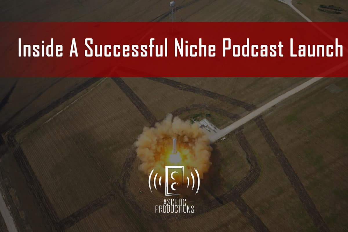 Ascetic Productions Blog: Inside A Successful Niche Podcast Launch